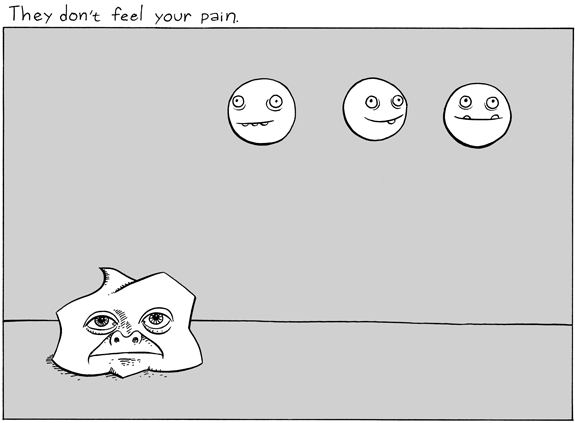 They don't feel your pain.
